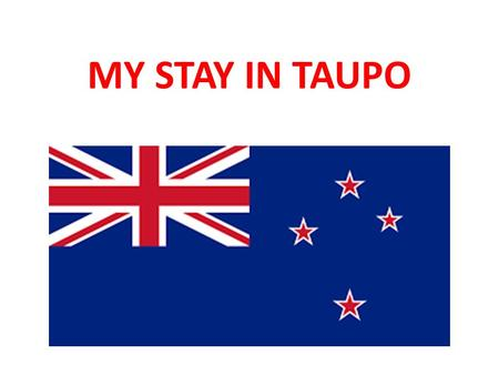 MY STAY IN TAUPO. The departure On Friday 23 October we left Nouméa to go to Taupo with our teachers: Mrs Smaghe, Mrs Perraud and Mr. Raimondeau.