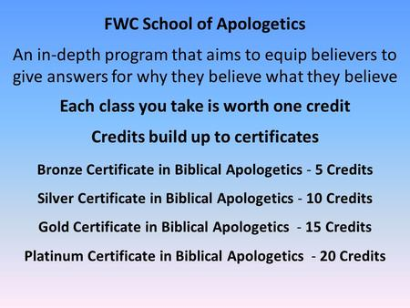 FWC School of Apologetics An in-depth program that aims to equip believers to give answers for why they believe what they believe Each class you take is.