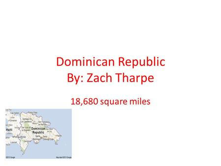 Dominican Republic By: Zach Tharpe 18,680 square miles.