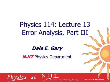 Physics 114: Lecture 13 Error Analysis, Part III Dale E. Gary NJIT Physics Department.