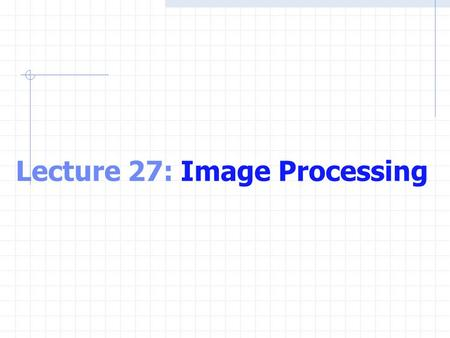 Lecture 27: Image Processing