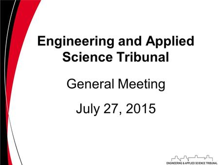 Engineering and Applied Science Tribunal July 27, 2015 General Meeting.