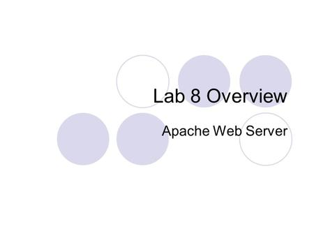 Lab 8 Overview Apache Web Server. SCRIPTS Linux Tricks.