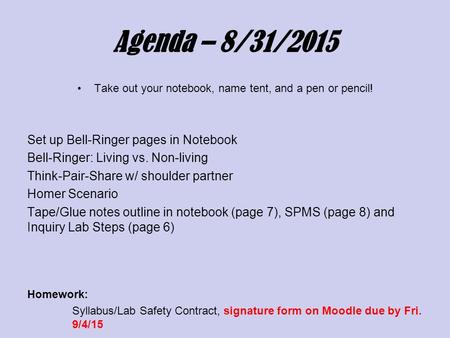 Agenda – 8/31/2015 Take out your notebook, name tent, and a pen or pencil! Set up Bell-Ringer pages in Notebook Bell-Ringer: Living vs. Non-living Think-Pair-Share.