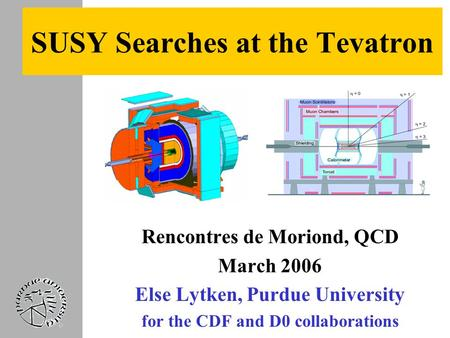 SUSY Searches at the Tevatron Rencontres de Moriond, QCD March 2006 Else Lytken, Purdue University for the CDF and D0 collaborations.