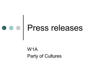 Press releases W1A Party of Cultures. A press release should Be newsworthy. Criteria: Different Current From an interesting/valid sender Depends on amount.