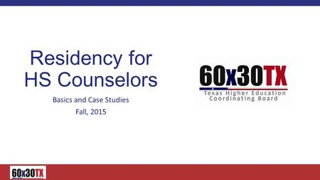 Residency for HS Counselors Basics and Case Studies Fall, 2015.