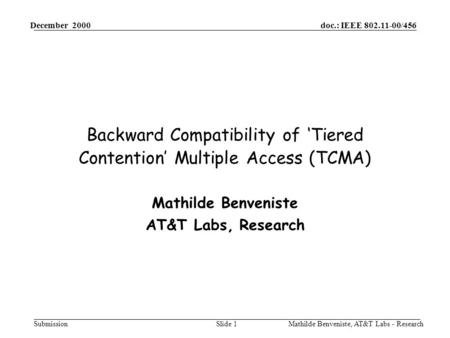 Doc.: IEEE 802.11-00/456 Submission December 2000 Mathilde Benveniste, AT&T Labs - ResearchSlide 1 Backward Compatibility of 'Tiered Contention' Multiple.