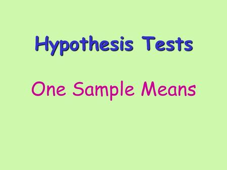Hypothesis Tests Hypothesis Tests One Sample Means.