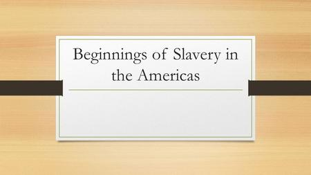 Beginnings of Slavery in the Americas. Warm-Up (IN Page 29 TOP) Write down everything you know about slavery or the slave trade. (Make sure to use COMPLETE.