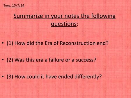 Summarize in your notes the following questions: (1) How did the Era of Reconstruction end? (2) Was this era a failure or a success? (3) How could it have.
