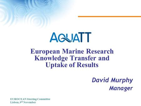David Murphy Manager European Marine Research Knowledge Transfer and Uptake of Results EUROCEAN Steering Committee Lisbon, 9 th November.