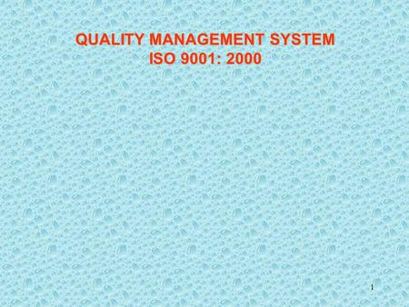 1 QUALITY MANAGEMENT SYSTEM ISO 9001: 2000 2 Defining Quality – What is quality? What are some common definitions of quality, which will be helpful in.