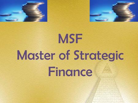 MSF Master of Strategic Finance. MSF Program is designed to provide a range of broader financial and managerial issues in the areas of corporate finance,