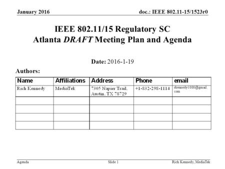 Doc.: IEEE 802.11-15/1523r0 AgendaRich Kennedy, MediaTek IEEE 802.11/15 Regulatory SC Atlanta DRAFT Meeting Plan and Agenda Date: 2016-1-19 Authors: January.