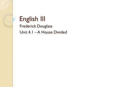 English III Frederick Douglass Unit 4.1 – A House Divided.