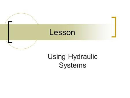 Using Hydraulic Systems