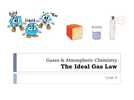 Gases & Atmospheric Chemistry The Ideal Gas Law Unit 5.