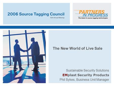 The New World of Live Sale Sustainable Security Solutions EMplast Security Products Phil Sykes, Business Unit Manager.