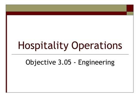 Hospitality Operations Objective 3.05 - Engineering.
