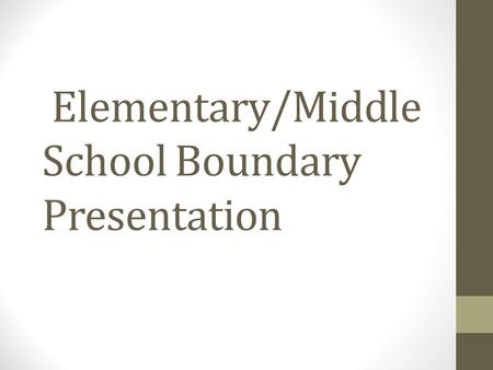 Elementary/Middle School Boundary Presentation.