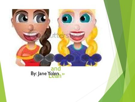 """Suzy and Leah"" By: Jane Yolen. 1. HOW DO SUZY AND LEAH LOOK THE SAME?"