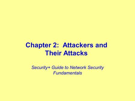 Chapter 2: Attackers and Their Attacks Security+ Guide to Network Security Fundamentals.
