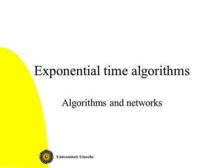 Exponential time algorithms Algorithms and networks.