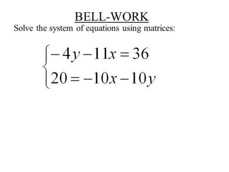 BELL-WORK Solve the system of equations using matrices:
