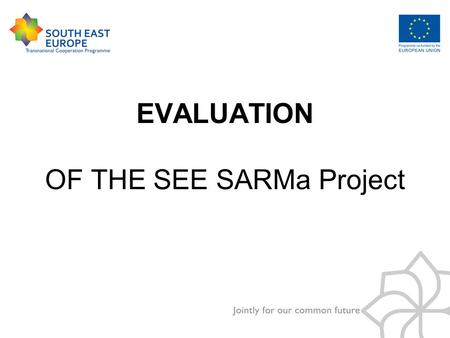 EVALUATION OF THE SEE SARMa Project. Content Project management structure Internal evaluation External evaluation Evaluation report.