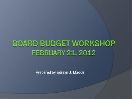"Prepared by Edralin J. Maduli. Current Year Budget  Adopted budget balanced  Mid-year ""triggers"" covered."