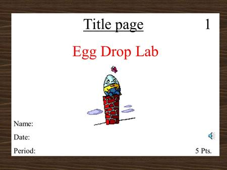 Title page 1 Egg Drop Lab Name: Date: Period:5 Pts.