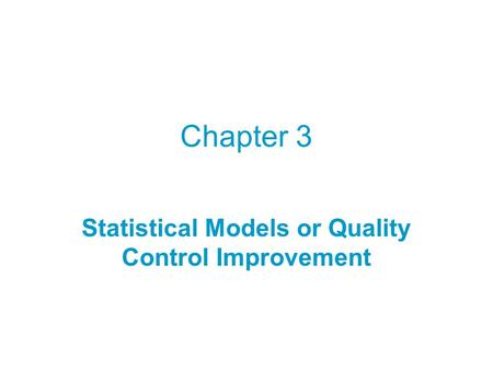 Chapter 3 Statistical Models or Quality Control Improvement.
