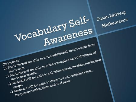 Vocabulary Self- Awareness Susan Lickteig Mathematics Objectives:  Students will be able to write additional vocab words from the lesson.  Students will.