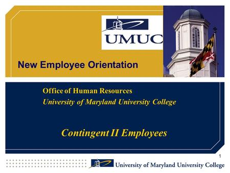 New Employee Orientation Office of Human Resources University of Maryland University College Contingent II Employees 1.
