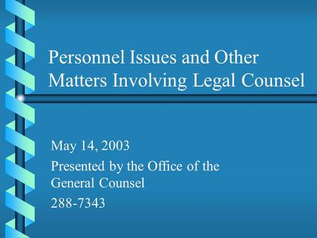Personnel Issues and Other Matters Involving Legal Counsel May 14, 2003 Presented by the Office of the General Counsel 288-7343.