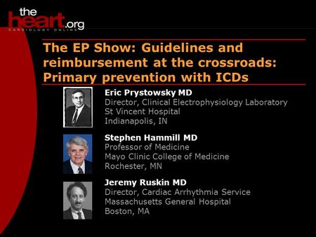 EP Show – Dec 2003 ICDs – Primary prevention The EP Show: Guidelines and reimbursement at the crossroads: Primary prevention with ICDs Eric Prystowsky.