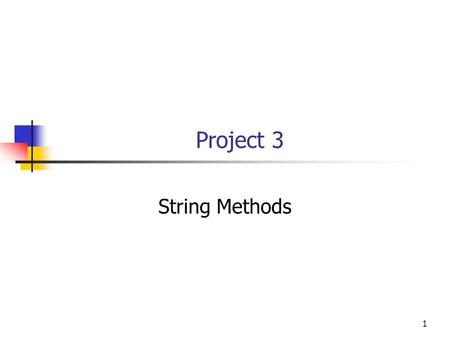 1 Project 3 String Methods. Project 3: String Methods Write a program to do the following string manipulations: Prompt the user to enter a phrase and.