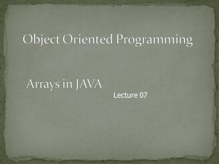 Lecture 07. Do not have to create an array while declaring array variable [] variable_name; int [] prime; int prime[]; Both syntaxes are equivalent No.