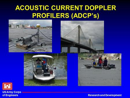 Research and Development US Army Corps of Engineers ACOUSTIC CURRENT DOPPLER PROFILERS (ADCP's)