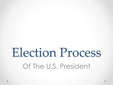 Election Process Of The U.S. President. How do we select our President? Caucus -Caucus: Meetings of party leaders. Used to select delegates. -Organized.