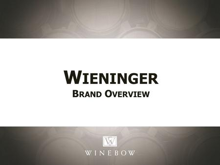W IENINGER B RAND O VERVIEW. Weingut Wieninger Vienna Fritz Wieninger, 4 th generation winemaker, has been largely responsible for the revival of the.
