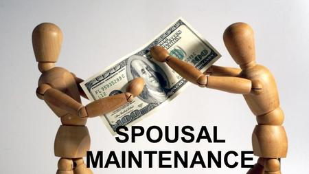 SPOUSAL MAINTENANCE. ESTABLISHING A CLAIM: S 72 THRESHOLD Right of spouse to maintenance (1) A party to a marriage is liable to maintain the other party,