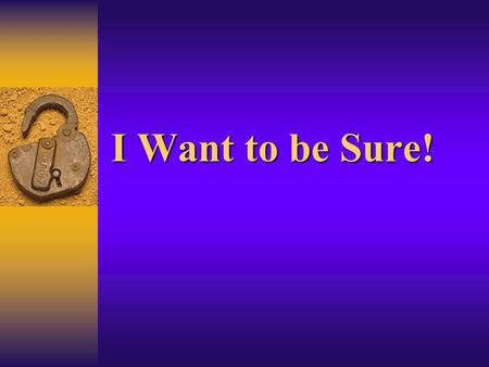 I Want to be Sure!. 2 James 4:17 2 Corinthians 6:2; Hebrews 3:7-8.