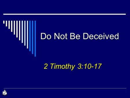"Do Not Be Deceived 2 Timothy 3:10-17. 2 Deceive  ""to cause to accept as true or valid what is false or invalid""... ""synonyms beguile, mislead, delude."""