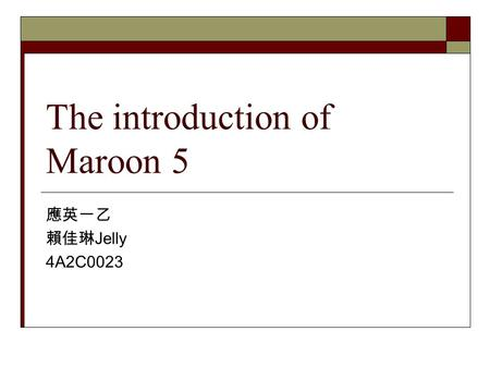 The introduction of Maroon 5 應英一乙 賴佳琳 Jelly 4A2C0023.