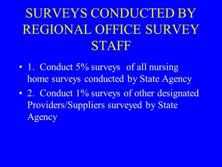 SURVEYS CONDUCTED BY REGIONAL OFFICE SURVEY STAFF 1. Conduct 5% surveys of all nursing home surveys conducted by State Agency 2. Conduct 1% surveys of.