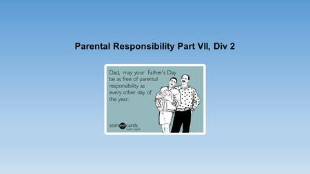 Parental Responsibility Part VII, Div 2. What is parental responsibility? Defined by Section 61B:- In this Part, parental responsibility, in relation.
