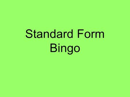 Standard Form Bingo. Use any 9 of these numbers 7-5-4-8 -326-6 495 81-2-7.