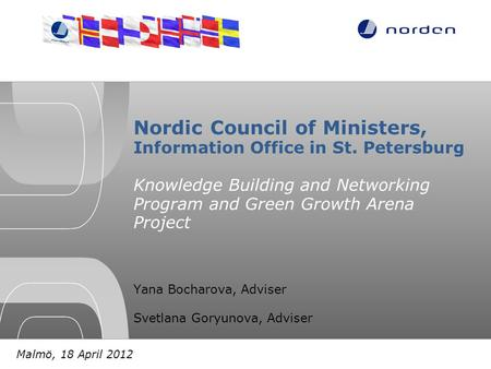Nordic Council of Ministers, Information Office in St. Petersburg Knowledge Building and Networking Program and Green Growth Arena Project Yana Bocharova,